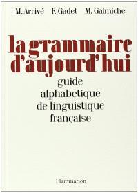 La grammaire d'aujourd'hui : guide alphabétique de linguistique française