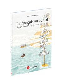 Le français vu du ciel : voyage illustré en langue française