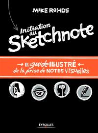 Initiation au sketchnote : le guide illustré de la prise de notes visuelles