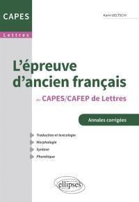 L'épreuve d'ancien français au Capes-Cafep de lettres : traduction et lexicologie, morphologie, syntaxe, phonétique : réforme 2013