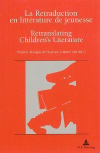 La retraduction en littérature de jeunesse = Retranslating children's literature