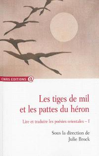 Les tiges de mil et les pattes du héron : lire et traduire les poésies orientales. Volume 1, 2005-2007