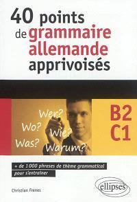 40 points de grammaire allemande apprivoisés, B2-C1 : + de 1.000 phrases de thème grammatical pour s'entraîner
