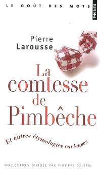 La comtesse de Pimbêche : et autres étymologies curieuses
