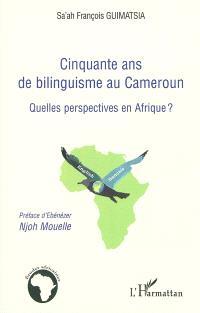 Cinquante ans de bilinguisme au Cameroun : quelles perspectives en Afrique