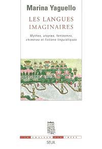 Les langues imaginaires : mythes, utopies, fantasmes, chimères et fictions linguistiques