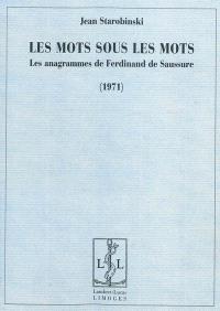Les mots sous les mots : les anagrammes de Ferdinand de Saussure : 1971