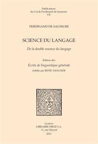 Science du langage : de la double essence du langage et autres documents du manuscrit BDG arch. de Saussure 372 : édition critique partielle mais raisonnée et augmentée des Ecrits de linguistique générale