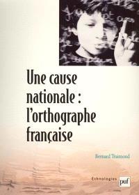 Une cause nationale, l'orthographe française : éloge de l'inconstance