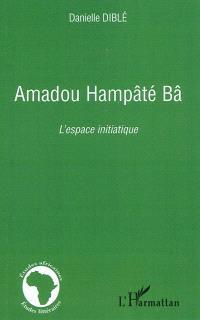 Amadou Hampâté Bâ : l'espace initiatique