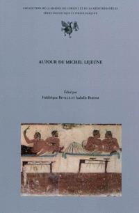 Autour de Michel Lejeune : actes des journées d'études organisées à l'Université Lumière (Lyon 2), Maison de l'Orient et de la Méditerranée, 2-3 février 2006