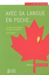 Avec sa langue en poche... : parcours de Français émigrés au Canada (1945-2000)