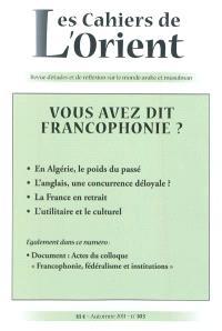 Cahiers de l'Orient (Les). n° 103, Vous avez dit francophonie ?