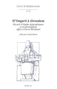 D'Ougarit à Jérusalem : recueil d'études épigraphiques et archéologiques offert à Pierre Bordreuil