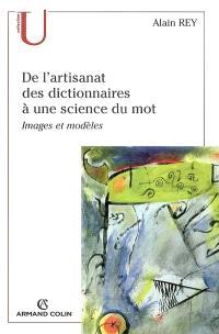 De l'artisanat des dictionnaires à une science du mot : images et modèles
