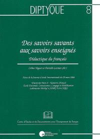 Des savoirs savants aux savoirs enseignés : didactique du français : actes de la journée d'étude internationale du 29 mars 2006