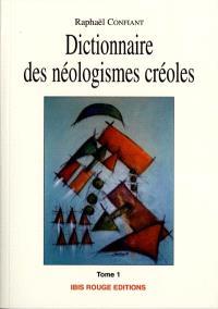 Dictionnaire des néologismes créoles. Volume 1