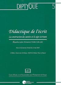Didactique de l'écrit : la construction des savoirs et le sujet-écrivant : actes de la journée d'étude du 13 mai 2005