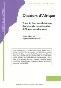 Discours d'Afrique. Volume 1, Pour une rhétorique des identités postcoloniales d'Afrique subsaharienne : extraits des actes du colloque international à l'IUFM Fort-Griffon de Besançon, les 29, 30 et 31 mars 2007