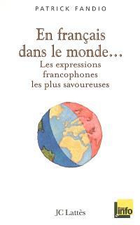En français dans le monde... : les expressions francophones les plus savoureuses