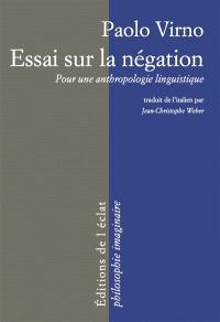 Essai sur la négation : pour une anthropologie linguistique