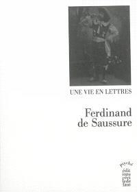 Ferdinand de Saussure, une vie en lettres, 1866-1913
