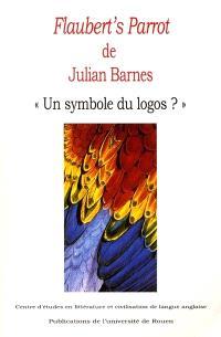 Flaubert's Parrot de Julian Barnes : un symbole du logo ? actes du colloque