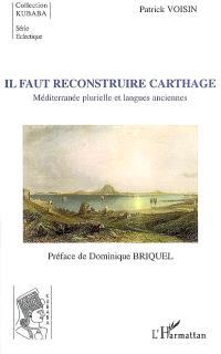 Il faut reconstruire Carthage : Méditerranée plurielle et langues anciennes