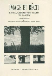 Image et récit : littérature(s) et arts visuels du Canada : actes