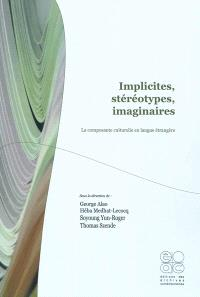 Implicites, stéréotypes, imaginaires : la composante culturelle en langue étrangère