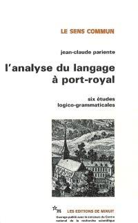L'analyse du langage à Port-Royal : six études logico-grammaticales