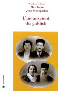 L'inconscient du yiddish : actes du colloque international, 4 mars 2002