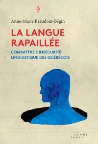 La langue rapaillée  : combattre l'insécurité linguistique des Québécois