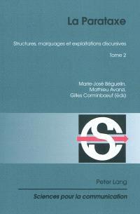 La parataxe. Volume 2, Structures, marquages et exploitations discursives