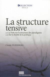 La structure tensive; Suivi de Note sur la structure des paradigmes; Suivi de Sur la dualité de la poétique