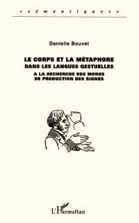 Le corps et la métaphore dans les langues gestuelles : à la recherche des modes de production des signes