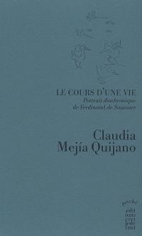 Le cours d'une vie : portrait diachronique de Ferdinand de Saussure. Volume 1