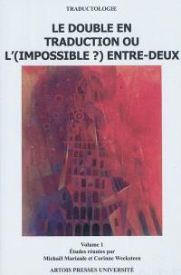 Le double en traduction ou L'(impossible) entre-deux. Volume 1