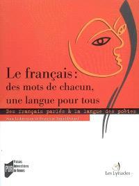 Le français, des mots de chacun, une langue pour tous : des français parlés à la langue des poètes en France et dans la francophonie