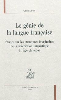 Le génie de la langue française : études sur les structures imaginaires de la description linguistique à l'âge classique