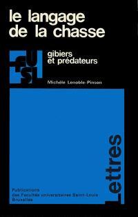 Le Langage de la chasse : Gibiers et prédateurs. Etude du vocabulaire français de la chasse au 20e siècle