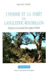 L'homme et la forêt en Languedoc-Roussillon : histoire et économie des espaces boisés