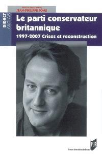 Le Parti conservateur britannique : 1997-2007, crises et reconstruction