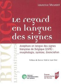 Le regard en langue des signes : anaphore en langue des signes française de Belgique (LSFB) : morphologie, syntaxe, énonciation