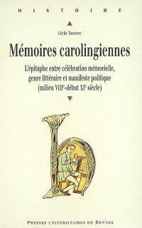 Mémoires carolingiennes : l'épitaphe entre célébration mémorielle, genre littéraire et manifeste politique : milieu VIIIe, début XIe siècle