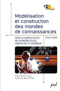 Modélisation et construction des mondes de connaissances  : aspects contructiviste, socioconstructiviste, cognitiviste et systémique