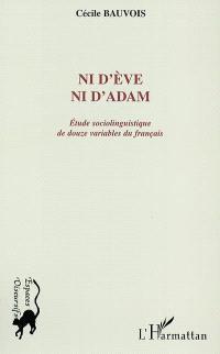 Ni d'Eve ni d'Adam : étude sociolinguistique de douze variables du français