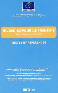 Niveau B2 pour le français, textes et références : utilisateur-apprenant indépendant