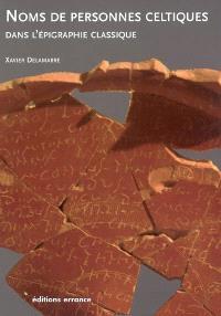 Nomina celtica antiqua selecta inscriptionum : (noms de personnes celtiques dans l'épigraphie classique)