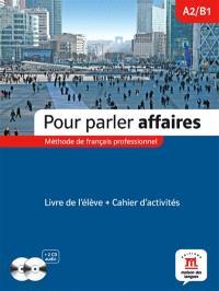 Pour parler affaires : méthode de français professionnel : livre de l'élève + cahier d'activités, A2-B1